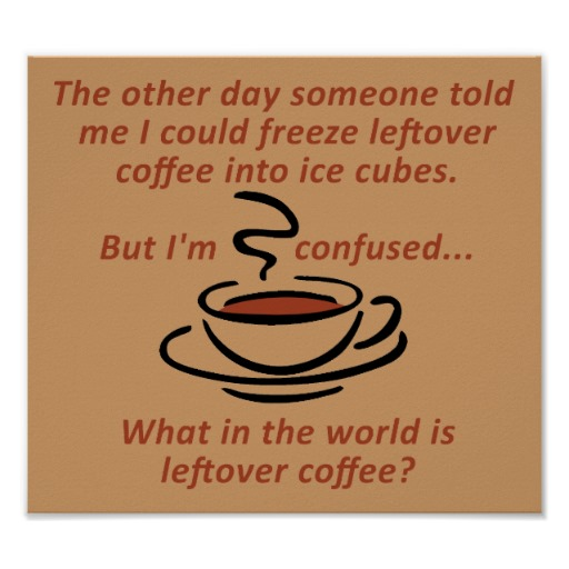 leftover_coffee_funny_poster_sign-r17891e810867455d8db9f4d7729c89f8_fq9vc_8byvr_512.jpg