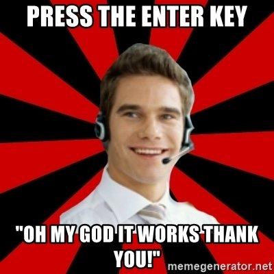 press-the-enter-key-oh-my-god-it-works-thank-you.jpg